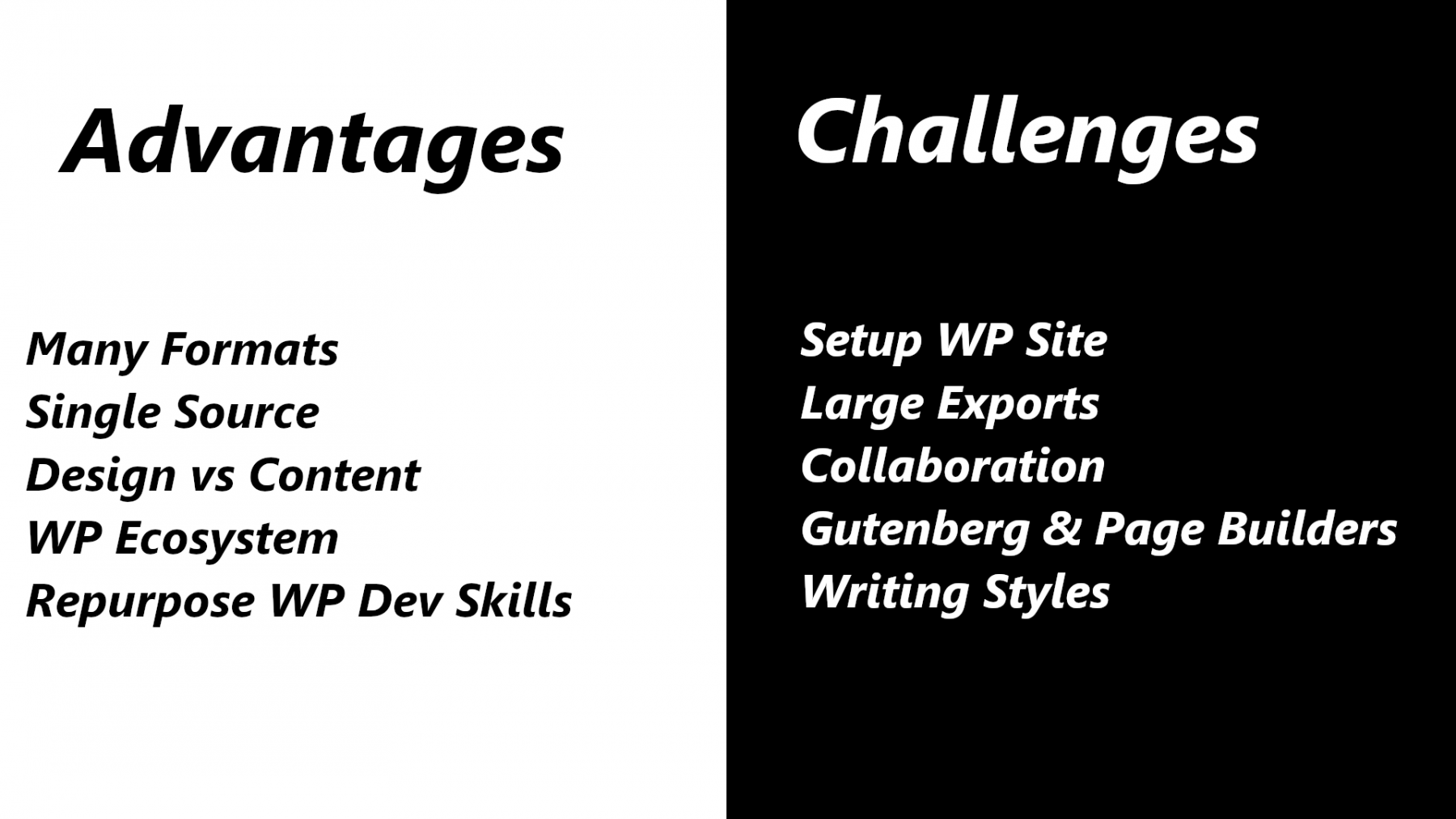 Advantages: many formats, single source, design separated from content, huge ecosystem, repurpose WP dev skills. Challenges: setup WP sites, large exports, collaboration, Gutenberg and Page Builders, and writing styles.