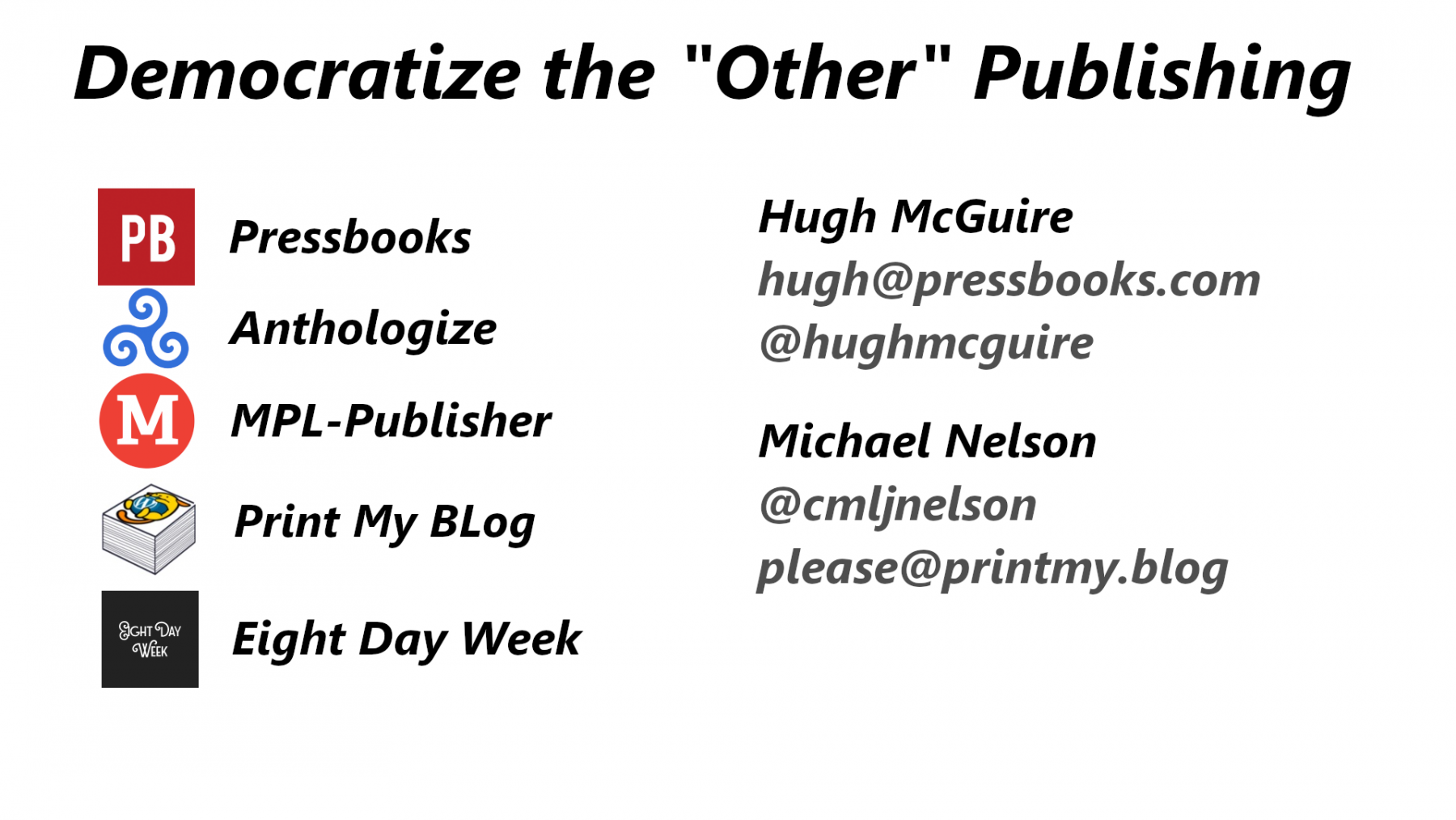 """Democratize the """"Other"""" Publishing: Pressbooks, Anthologize, MPL-Publisher, Print My Blog, Eight Day Week. By Hugh McGuire (@hughmcguire) and Michael Nelson (@cmljnelson)"""