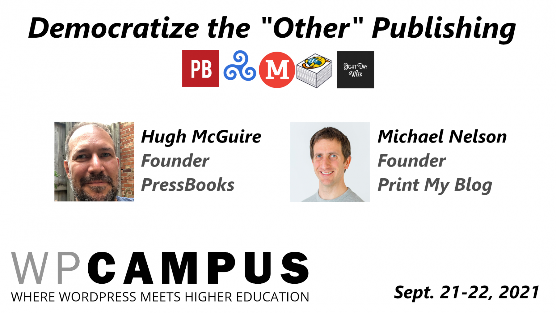 Democratize the Other Publishing, by Hugh McGuire (Founder of Pressbooks) and Michael Nelson (Founder of Print My Blog) at WPCampus (Where WordPress Meets Higher Education) on September 21-22 2021
