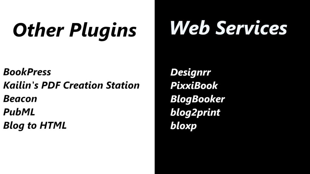 Other plugins for offline publishing: BookPress, Kailin's PDF Creation Station, Beacon, PubML, Blog to HTML. Other web services for offline publishing: Designrr, PixxiBook, BlogBooker, blog2print, bloxp